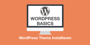 WordPress Basics: WordPress Theme installieren