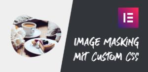 Image Masking mit Custom CSS und Elementor Addon HappyAddons